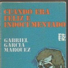 Livres d'occasion: GABRIEL GARCIA MARQUEZ. CUANDO ERA FELIZ E INDOCUMENTADO. Lote 112072243
