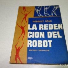 Libros de segunda mano: HERBERT READ. LA REDENCIÓN DEL ROBOT.. Lote 100769555