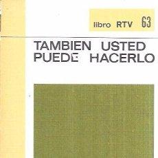 Libros de segunda mano: TAMBIÉN USTED PUEDE HACERLO. MANUAL PRÁCTICO DEL HOGAR. BIBLIOTECA BÁSICA SALVAT 1970.. Lote 100847035