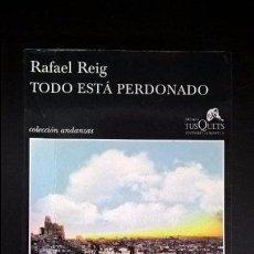 Libros de segunda mano: TODO ESTA PERDONADO. RAFAEL REIG. TUSQUETS 1ª EDICION 2011.. Lote 100917659