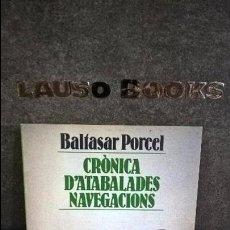 Libros de segunda mano: CRONICA D`ATABALADES NAVEGACIONS. BALTASAR PORCEL. CATALAN ( CATALA).. Lote 100932079