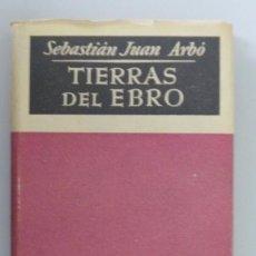 Libros de segunda mano: SEBASTIAN JUAN ARBÓ // TIERRAS DEL EBRO // 1948 // MANANTIAL QUE NO CESA // JOSÉ JANÉS EDITOR. Lote 101011515