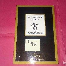 Libros de segunda mano: SI TEMIERAIS MORIR VICENTE GALLEGO ED. TUSQUETS I91. Lote 101020187