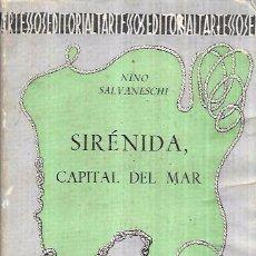 Libros de segunda mano: SIRÉNIDA, CAPITAL DEL MAR. NINO SALVANESCHI. EDITORIAL TARTESSOS 1941.. Lote 101045051