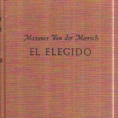 Libros de segunda mano: EL ELEGIDO. MAXENCE VAN DER MEERSCH. COLECCIÓN GIGANTE. LUÍS DE CARALT EDITOR 1954.. Lote 101045859
