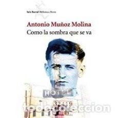 Libros de segunda mano: COMO LA SOMBRA QUE SE VA ANTONIO MUÑOZ MOLINA. Lote 101046735