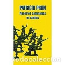 Libros de segunda mano: NOSOTROS CAMINAMOS EN SUEÑOS PATRICIO PRON. Lote 101046927