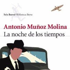 Libros de segunda mano: LA NOCHE DE LOS TIEMPOS ANTONIO MUÑOZ MOLINA. Lote 101047031