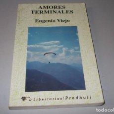 Libros de segunda mano: AMORES TERMINALES, EUGENIO VIEJO. LIBERTARIAS, PRODHUFI 1ª ED. OCTUBRE 1.993. Lote 101062907