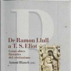 Libros de segunda mano: DE RAMON LLULL A T.S. ELIOT. GRANS OBRES LITERÀRIES DEL CRISTIANISME. ANTONI BLANCH.1ª EDICIÓ PROA. Lote 101066163