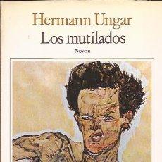 Libros de segunda mano: NOVELA- LOS MUTILADOS HERMANN UNGAR SEIX BARRAL 1989. Lote 101085639