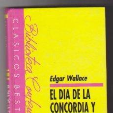 Libros de segunda mano: EDGARD WALLACE. EL DÍA DE LA CONCORDIA Y EL HOMBRE QUE NO ERA NADIE. SIN USAR.... Lote 101096991