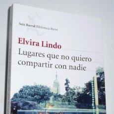 Libros de segunda mano: LUGARES QUE NO QUIERO COMPARTIR CON NADIE - ELVIRA LINDO (BIBLIOTECA BREVE SEIX BARRAL, 2011). Lote 101158179
