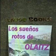 Libros de segunda mano: LOS SUEÑOS ROTOS DE OLAITZ. JOSEBA AYENSA. . Lote 101275999