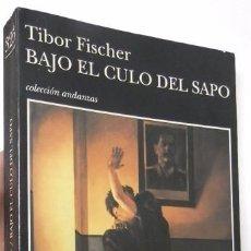 Libros de segunda mano: BAJO EL CULO DEL SAPO - TIBOR FISCHER. Lote 101386887