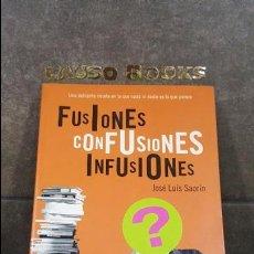 Libros de segunda mano: FUSIONES, CONFUSIONES, INFUSIONES. JOSE LUIS SAORIN. PLAZA JANES 2004 PRIMERA EDICION.. Lote 101833851