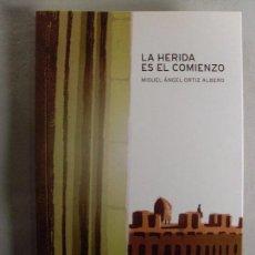 Libros de segunda mano: LA HERIDA ES EL COMIENZO / MIGUEL ÁNGEL ORTIZ ALBERO / 2010. Lote 102477579
