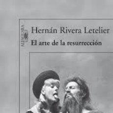 Libros de segunda mano: EL ARTE DE LA RESURRECCIÓN, HERNÁN RIVERA LETELIER.. Lote 102895943