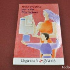 Libros de segunda mano: GUIA PRÀCTICA PER A FER FILLS LECTORS , LLEGIR ENS FA GRANS - LI1. Lote 103072339