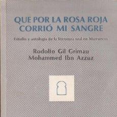 Libros de segunda mano: QUE POR LA ROSA ROJA CORRIÓ MI SANGRE : ESTUDIO Y ANTOLOGÍA DE LA LITERATURA ORAL EN MARRUECOS. Lote 103101683