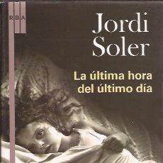 Libros de segunda mano: NOVELA-LA ULTIMA HORA DEL ULTIMO DIA JORDI SOLER RBA 2007. Lote 103280619