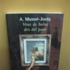 Libros de segunda mano: VEUS DE BOIRA DES DEL PONT. - A. MUNNE-JORDA. PROA 2000. Lote 103956275