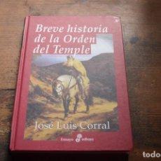 Libros de segunda mano: BREVE HISTORIA DE LA ORDEN DEL TEMPLE, JOSE LUIS CORRAL, EDHASA, 2006. Lote 104142483