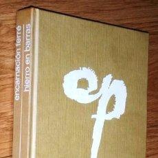 Libros de segunda mano: HIERRO EN BARRAS POR ENCARNACIÓN FERRÉ DE ED. PLANETA EN BARCELONA 1974 PRIMERA EDICIÓN. Lote 104190783