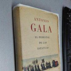 Libros de segunda mano: EL PEDESTAL DE LAS ESTATUAS / ANTONIO GALA / PLANETA 1ª EDICIÓN 2007. Lote 104191191