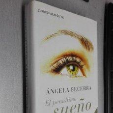 Libros de segunda mano: EL PENÚLTIMO SUEÑO / ÁNGELA BECERRA / PLANETA 2007. Lote 104200787