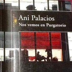 Libros de segunda mano: NOS VEMOS EN PURGATORIO. ANI PALACIOS. 1ª EDICIÓN ALFAGUARA. . Lote 104203455
