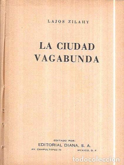 Libros de segunda mano: LA CIUDAD VAGABUNDA. LAJOS ZILAHY. EDITORIAL DIANA, S.A. 1949. - Foto 2 - 104345139