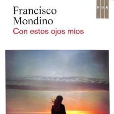 Libros de segunda mano: CON ESTOS OJOS MIOS. FRANCISCO MONDINO. 1ª EDICIÓN RBA. . Lote 104384499