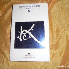 Libros de segunda mano: ROBERTO CALASSO. K. EDITORIAL ANAGRAMA, COL. PANORAMA DE NARRATIVAS, 2005. Lote 104394195