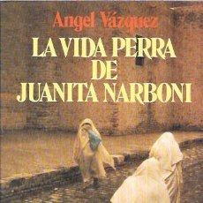 Libros de segunda mano: LA VIDA PERRA DE JUANITA NARBONI. ANGEL VÁZQUEZ. EDITORIAL SEIX BARRAL, S.A. 1982.. Lote 104668763