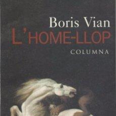 Libros de segunda mano: L'HOME-LLOP, BORIS VIAN. Lote 105320359