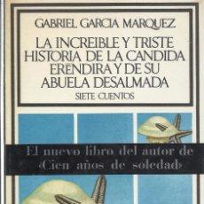 Libros de segunda mano: LA INCREIBLE Y TRISTE HISTORIA DE LA CANDIDA ERÉNDIRA Y DE SU ABUELA DESALMADA, GABRIEL G. MÁRQUEZ. Lote 105333259