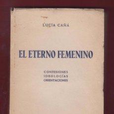 Libros de segunda mano: EL ETERNO FEMENINO LUCIA CAÑA 314 PAGINAS GRAFICAS CONDAL BARCELONA AÑO 1960 LL2193. Lote 105431199