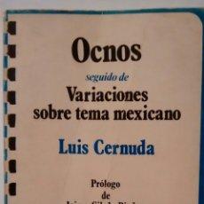 Libros de segunda mano: OCNOS SEGUIDO DE VARIACIONES SOBRE EL TEMA MEXICANO DE LUIS CERNUDA (TAURUS). Lote 105751199