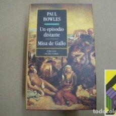 Libros de segunda mano: BOWLES, PAUL:UN EPISODIO DISTANTE/ MISA DE GALLO (TRAD: GUILLERMO LORENZO. PRÓLOGO: RAFAEL CHIRBES). Lote 105881043