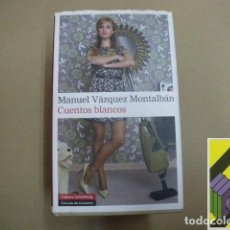 Libros de segunda mano: VAZQUEZ MONTALBAN, MANUEL: CUENTOS BLANCOS. Lote 105881263