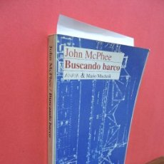 Libros de segunda mano: BUSCANDO BARCO. MCPHEE, JOHN. ED. ANAYA & MARIO MUCHNIK. MADRID 1993. Lote 106040927
