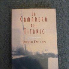 Libros de segunda mano: LA CAMARERA DEL TITANIC DECOIN,DIDIER EDITORIAL: EDICIONES B.COLECCIÓN:ORIENT EXPRESS. Lote 106071999