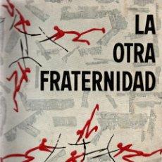 Libros de segunda mano: LA OTRA FRATERNIDAD. 2ª EDICIÓN. ADRO XAVIER. JUAN FLOR, EDITOR, 1961.. Lote 106261943