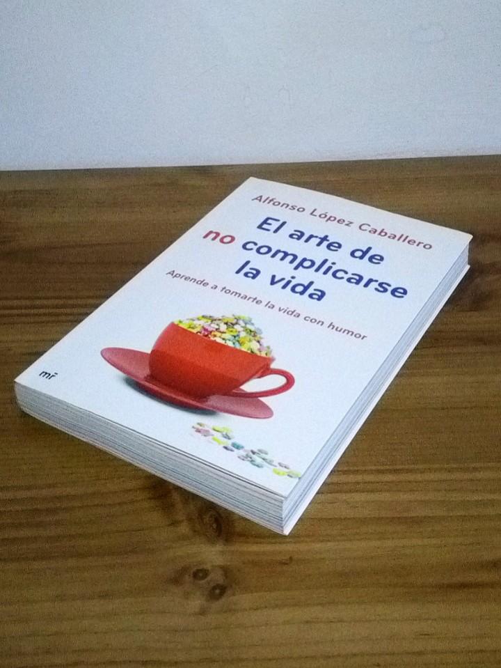 Libros de segunda mano: EL ARTE DE NO COMPLICARSE LA VIDA. López Caballero Alfonso, tomarte la vida con humor 1 ª ed. 2013 - Foto 5 - 103698959