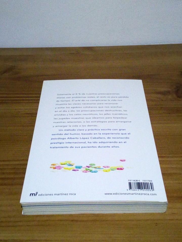Libros de segunda mano: EL ARTE DE NO COMPLICARSE LA VIDA. López Caballero Alfonso, tomarte la vida con humor 1 ª ed. 2013 - Foto 3 - 103698959