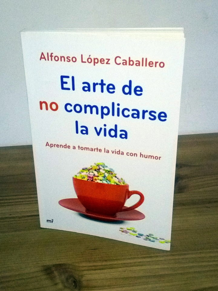 EL ARTE DE NO COMPLICARSE LA VIDA. LÓPEZ CABALLERO ALFONSO, TOMARTE LA VIDA CON HUMOR 1 ª ED. 2013 (Libros de Segunda Mano (posteriores a 1936) - Literatura - Narrativa - Otros)
