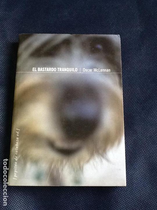 EL BASTARDO TRANQUILO. OSCAR MCLENNAN (Libros de Segunda Mano (posteriores a 1936) - Literatura - Narrativa - Otros)