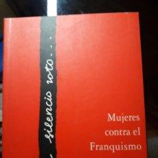 Libros de segunda mano: EL SILENCIO ROTO. MUJERES CONTRA EL FRANQUISMO -- FERNANDA ROMEU ALIARO. Lote 106953931
