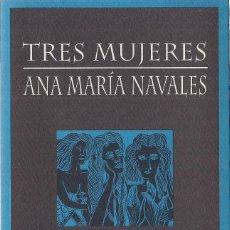 Libros de segunda mano: ANA MARÍA NAVALES : TRES MUJERES (CUENTOS). HUERGA & FIERRO EDS, 1995 . Lote 107227347